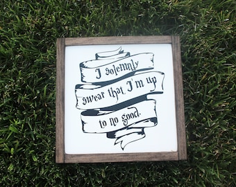 I Solemnly Swear That I'm Up To No Good FARMHOUSE Sign