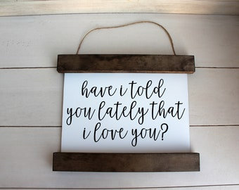 Have I Told You Lately That I Love You? HANGING SIGN