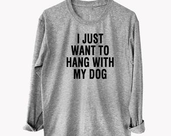 I Just want to hang with my dog tshirts women graphic tees clothing american apparel ladies graphic tee funny quote top printscreen shirt