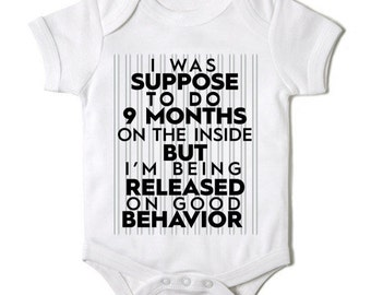 bda04161a I Was Suppose To Do 9 Months On The Inside But I'm Being Released On Good  Behavior Infant Onesie