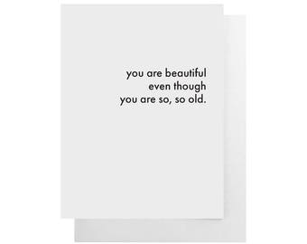 you are beautiful even though you are so so old card