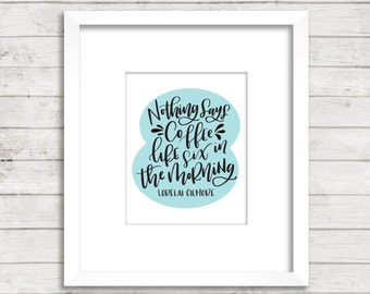 Gilmore Girls Quote. Coffee. Six in the morning. Lorelai Gilmore. Calligraphy Font. Art Print. Instant Download. Coffee. Hand Lettered.