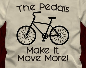 3de7d14b The Pedals Make It Move More - bicycle T-Shirt in many color options -  adult mens/unisex shirts