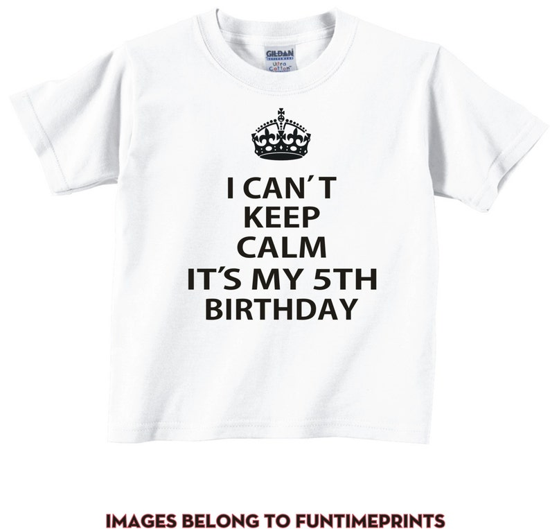 5de3f7b5d I Cant Keep Calm Its MY 5TH Birthday fun T-Shirt or Bodysuit | Etsy