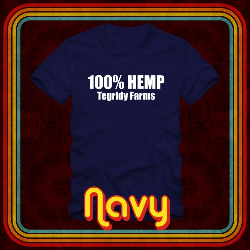 2e1a7ce2 ... 100% HEMP TEGRIDY FARMS T-Shirt in many color options image ...