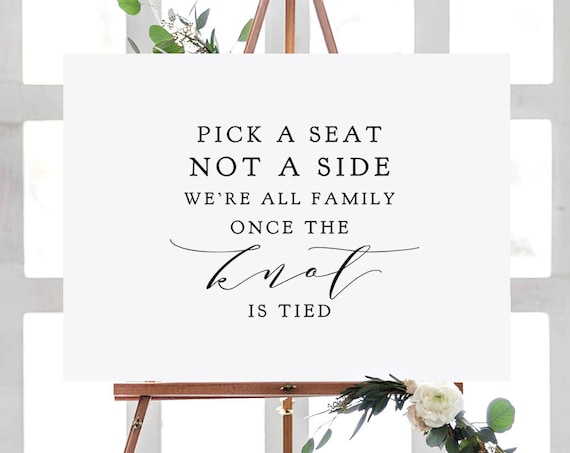 "Pick a Seat Not a Side, We're all Family Once the Knot is Tied, ""Wedding"" Printable Signs 16x20"", 18x24"", 24x36"", A2, A1 Download & Print"