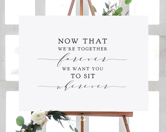 "Now That We're Together Forever, We Want You to Sit Wherever Sign, Printable Sign 16x24"", 18x24"", 24x36"", A1, A2 ""Wedding"" Download, Print"