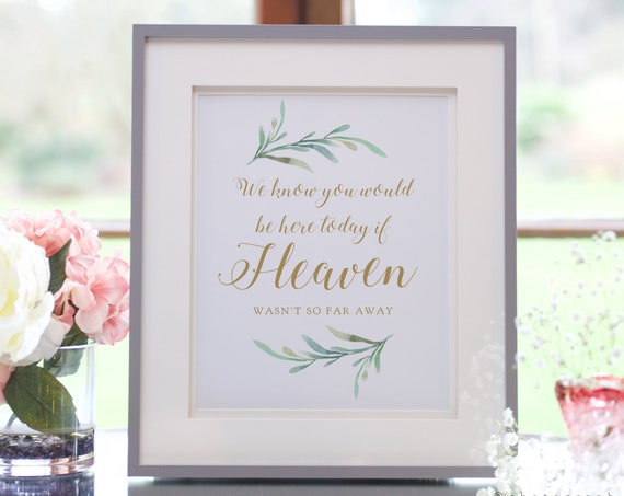 "We know you would be here today if Heaven wasn't so far away Sign, Printable Wedding Greenery Sign 8x10"" Download and Print"