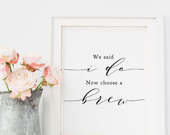 "We said I do now choose a brew Sign, Printable Drink Favour Sign, Wedding Sign 8x10"", ""Wedding"", Download and Print"