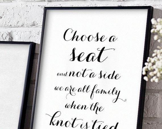 Choose a seat not a side wedding sign | We are all family when the knot is tied. 8x10 instantly download and print!