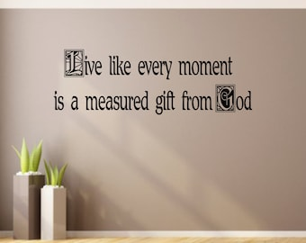 Live like every moment is a measued gift from God Vinyl wall decal,Christian Wall decal,Christian Quote,Spiritual Quote,Removable wall Vinyl