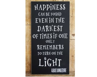 Happiness can be found even in the Darkest of Times, 9.5 x 18 sign, Harry Potter, Albus Dumbledore,  Harry Potter Sign, Turn on the Light