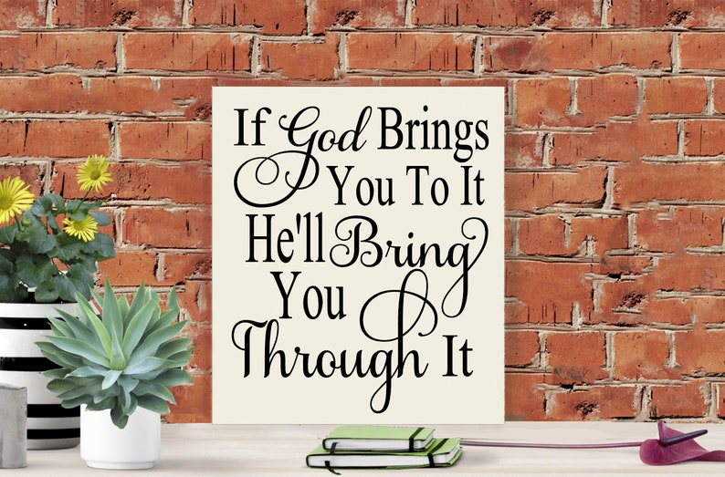 If God Brings You To It, He'll Bring You Through It, wood sign, Hard Times,  Inspirational Sign, Gods Power, Keeping Faith, Faithfulness, God
