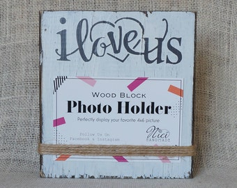 I Love Us 4x6 Photo Holder, Picture Frame, Wedding Gift, Engagement Gift, Bride and Groom, Best Friends, Girlfriends