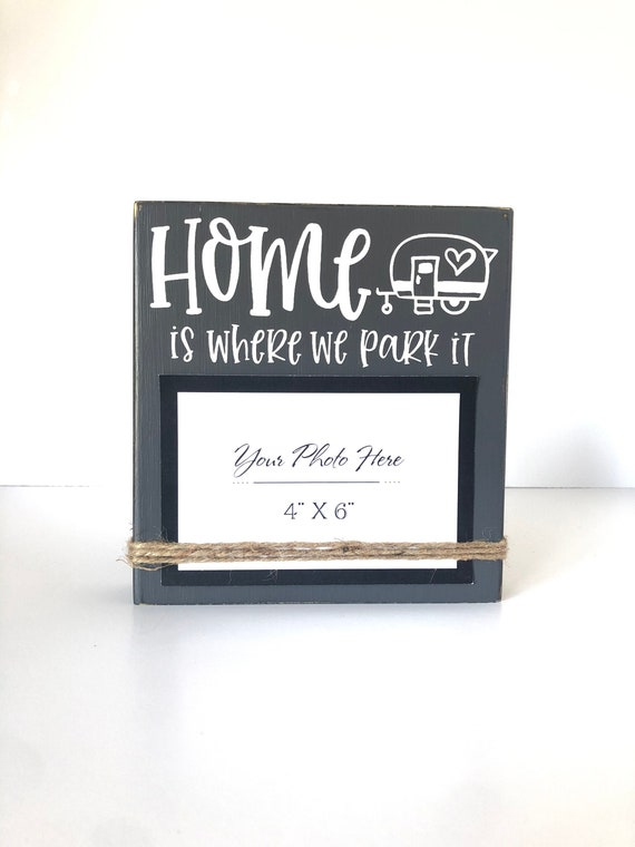 Home Is Where We Park It 4x6 Photo Holder Picture Frame