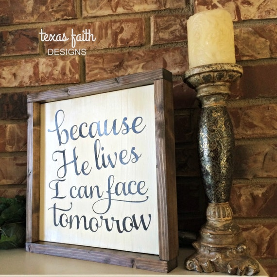 Because He Lives I Can Face Tomorrow Wood Sign Hanpainted Etsy