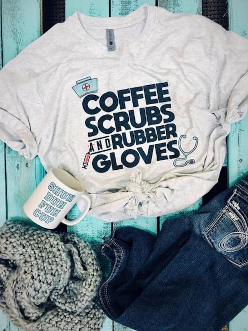 Coffee Scrubs And Rubber Gloves Tee #4168 Heather WhiteFunny Saying RN Tee Nurse Tee Nursing Tee Medical TeeBest Shirt Ever