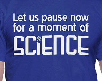 Let Us Pause For a Moment of Science T-Shirt