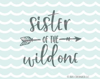 819e9fe3 Sister Of The Wild One SVG Sister SVG Cutting File Cricut Explore Wild One  Arrow SVG