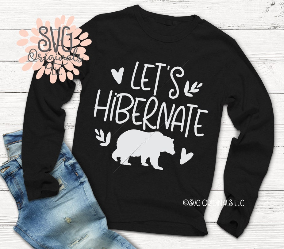 Let s Hibernate SVG Winter SVG Let s Hibernate Shirt  f868f3312b138