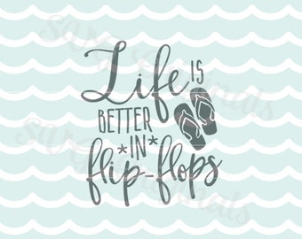 Life is better in Flip Flops SVG Vector File. Cricut Explore and more. Printable. Summer Beach Flip-Flops Beach Life Spring SVG