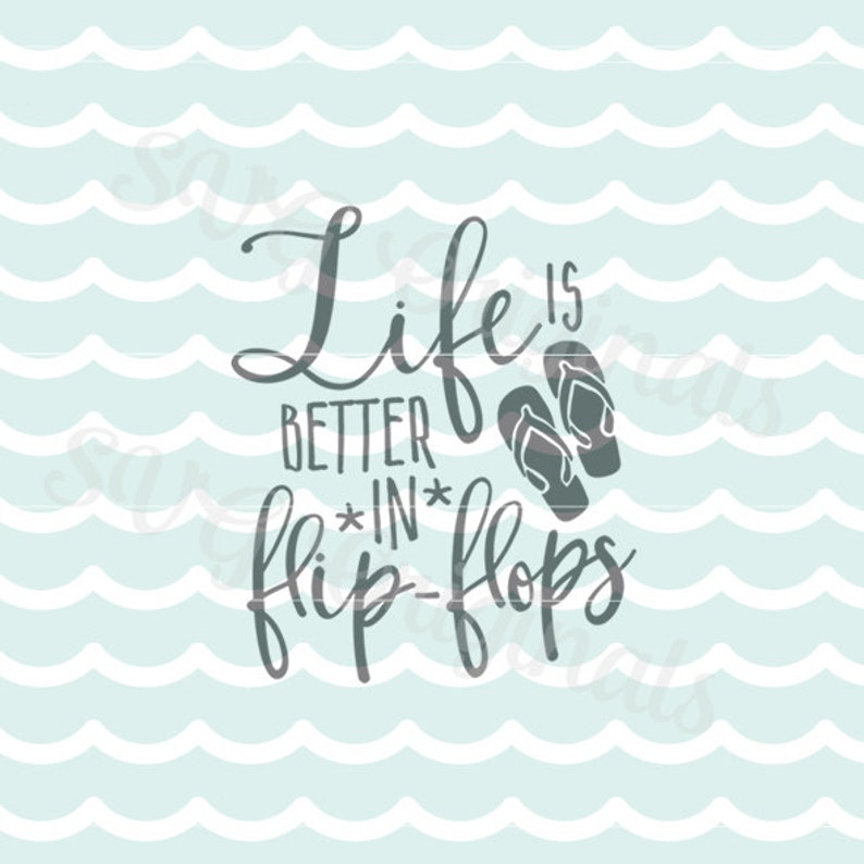 593cfabc0b1eb1 Life is better in Flip Flops SVG Vector File. Cricut Explore