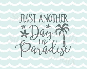 Just Another Day in Paradise SVG. Cricut Explore and more. Cut or Printable. Summer Beach Palm Tree Beach House Paradise Tropical Island SVG