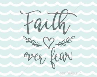 Faith SVG. Cricut Explore & more. Faith Over Fear Exclusive Design #172 Faith Hope Love Quote Heart