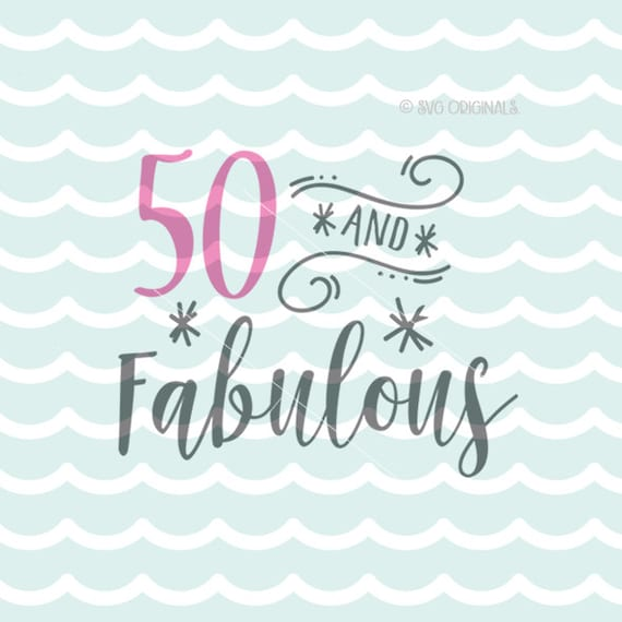 50 Abd Fabulou: 50 And Fabulous SVG File. Cricut Explore And More. Cut Or