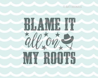 Blame It All On My Roots SVG Western SVG Cricut Explore & more. Cutting or Print. Blame It All On My Roots Western Southern Quote SVG