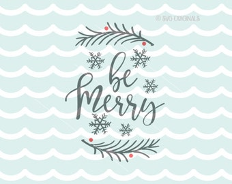 Be Merry SVG File. Cricut Explore & more. Christmas  Be Merry Merry Christmas Berries Snowflake Holiday SVG