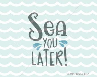 Beach SVG Sea You Later SVG Cut File Cricut Explore Life Is Better In Flip Flops Beach Ocean Vacation SVG