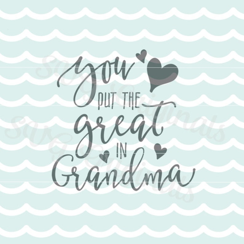 7dc6e0175dd You Put The Great in Grandma SVG File. Cricut Explore and
