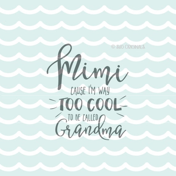Download Mimi Because I'm Way Too Cool To Be Called Grandma SVG | Etsy