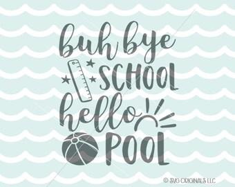 Summer SVG Goodbye School Hello Pool SVG Cut File Cricut Explore School Hello Pool Sun Flip Flops Beach Ocean Vacation SVG