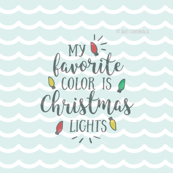 My Favorite Color Is Christmas Lights Svg Christmas Svg Cricut Etsy
