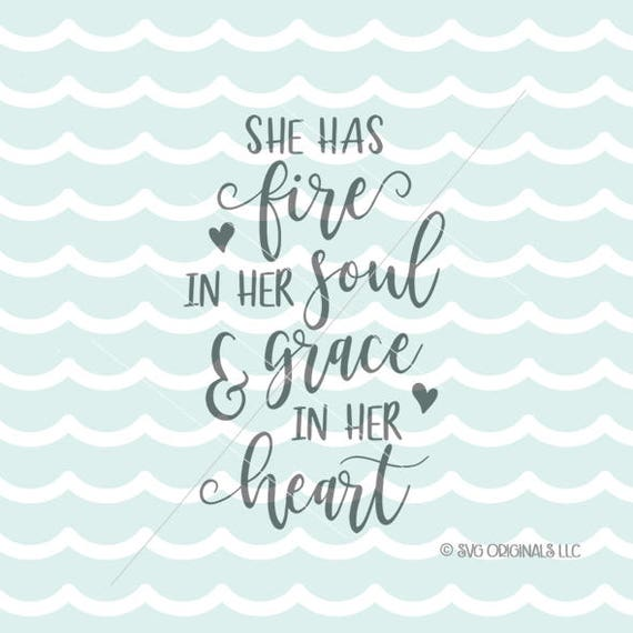 She Has Fire In Her Soul And Grace In Her Heart Svg Cricut Etsy