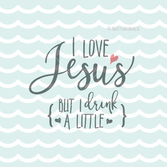 I Love Jesus But I Drink A Little SVG Vector Cut File Cricut Etsy Cool Jesus Quotes About Love