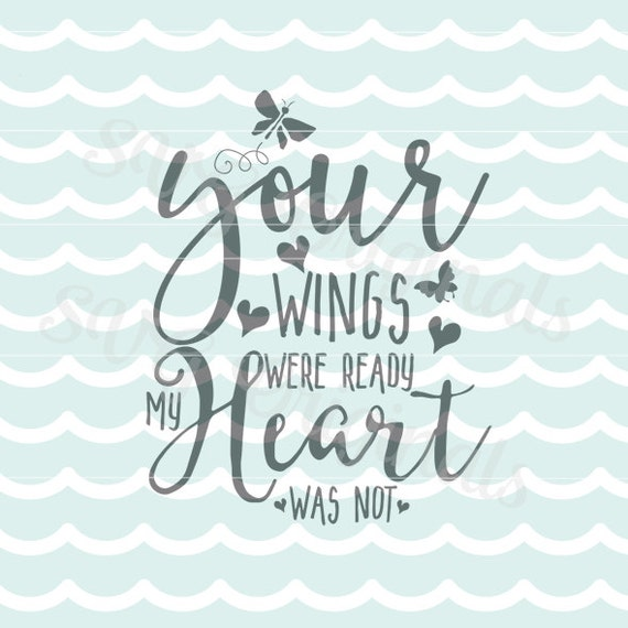 Loss Mourning SVG Your Wings Were Ready My Heart Was Not