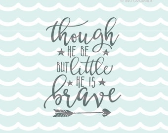 Though He Be But Little He is Brave SVG Vector File. Many Uses. Cricut Explore and more. Baby Boy Shakespeare new baby boy SVG