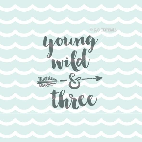 f93f6ec63999 Young Wild and Three SVG File. Cricut Explore & more. Cut or   Etsy