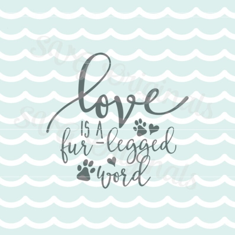 Dog Puppy SVG Love Is A Four Legged Word Play SVG * Fur * legged word   Cricut Explore and more  Puppy Dog Pet Love Dogs Fur Paw SVG