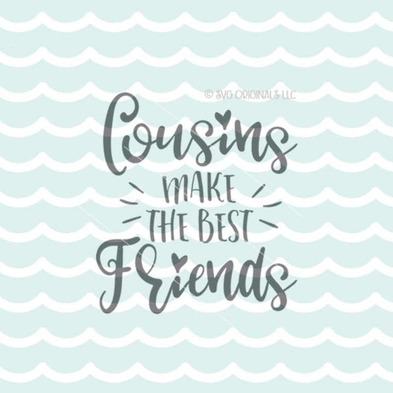 Cousins Make The Best Friends Svg Vector File Cricut Explore Etsy