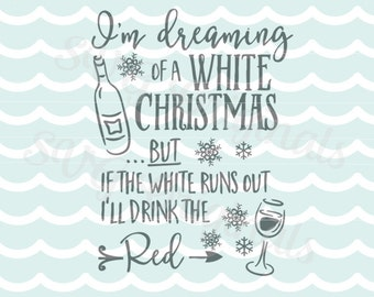 Iu0027m Dreaming Of A White Christmas Wine SVG Vector File. So Cute For