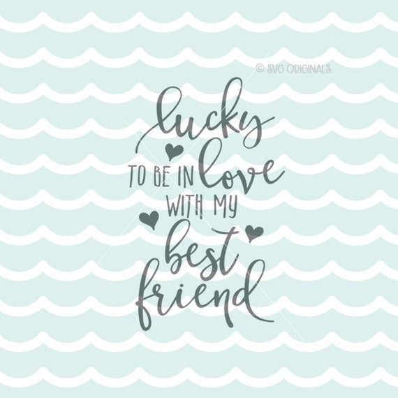 Lucky To Be In Love With My Best Friend Svg File Bride Svg Etsy