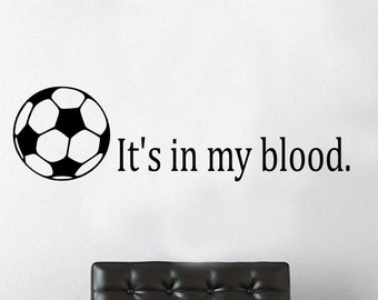It's in my blood soccer wall decal - sports decals, soccer quotes, sports sayings, weight room decal, sports wall decal