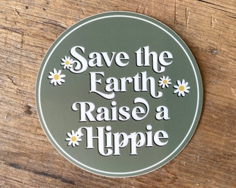 Save the Earth - Raise a Hippie - Earth Day - Waterproof Vinyl Sticker | Inspirational | Stickers for a laptop, water bottle | VSCO | Trendy