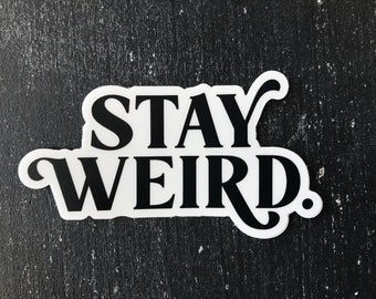 Stay Weird - Waterproof, Vinyl, Cute Sticker | Inspirational Decal | Stickers for a laptop, water bottle | VSCO | Trendy