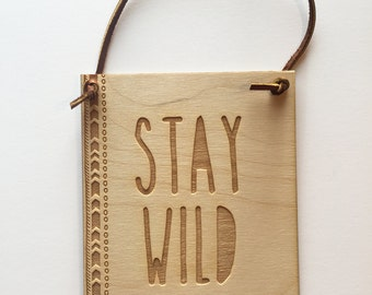 Stay Wild - Wall Banner - Inspirational Quote Banner - Wall Decor - Wood - Laser Engraved