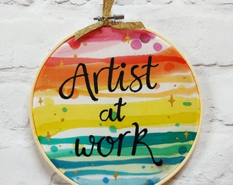 Artist At Work Painting ~ Art Studio Decor, Rainbow Quote, Silk Suncatcher, Gift For Artist, Sewing Room Art, Artist Quotes, Embroidery Hoop